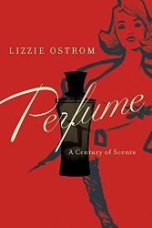 Perfume: A Century of Scents by Lizzie Ostrom ~ book review